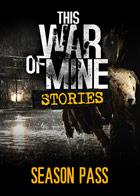 This War of Mine: Stories - Season Pass